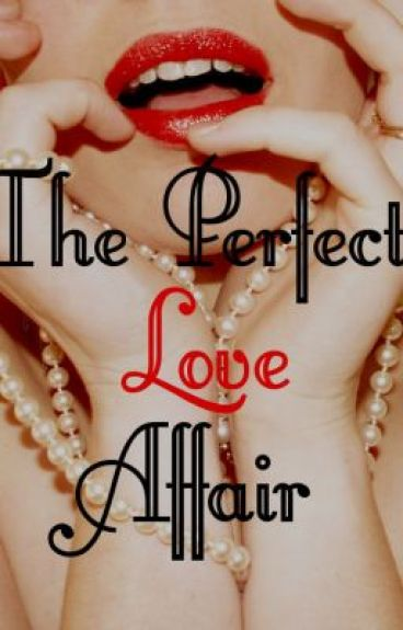The Perfect Love Affair by HeBrokeMyHeart
