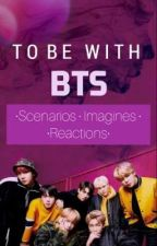 To Be With BTS (Reactions, Scenarios And Imagines) by MyAnpanman