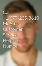 Call +1-877-235-8610 McAfee Customer Service Helpline Number by JohnSmithtech