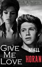 GIVE ME LOVE -- [Niall Horan & tu] by Cami_Hostypaylikson