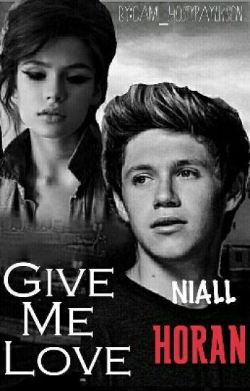 GIVE ME LOVE -- [Niall Horan & tu]