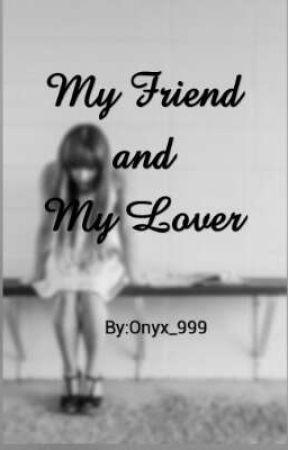 My Friend and My Lover by Onyxxxz