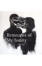 Remnants of my Sanity  by karlybby