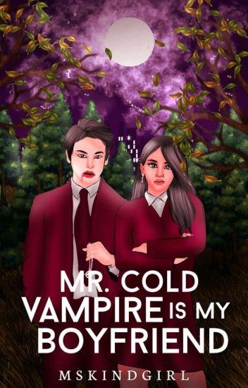 Mr. Cold Vampire is My Boyfriend #Wattys2017