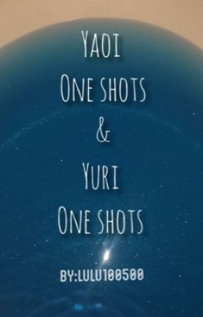 One shots (yaoi&yuri) by lulu100500