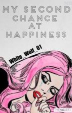 My Second Chance at Happiness by White_Wolf_01