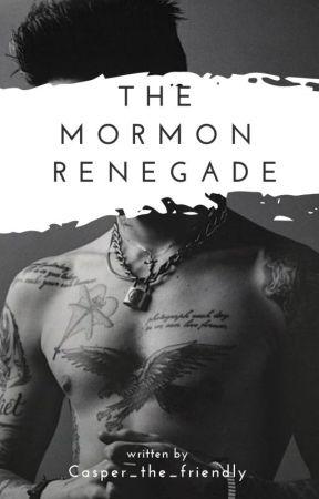The Mormon Renegade by Casper_the_friendly