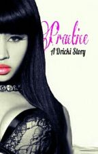 Practice- A Dricki Fanfic by xSiMxSiMx