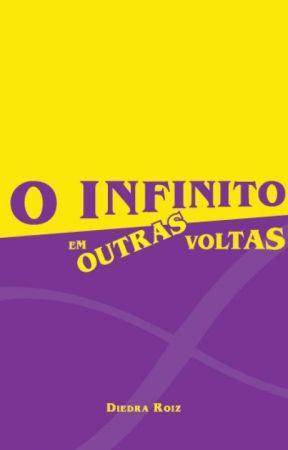 O INFINITO EM OUTRAS VOLTAS by DiedraRoiz