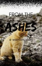 From The Ashes: A Warriors Story by wrenwhispers
