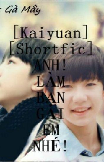 [Kaiyuan] [Shortfic]   ANH! LÀM BẠN GÁI EM NHÉ?
