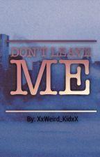 Don't Leave me by XxWeird_KidxX