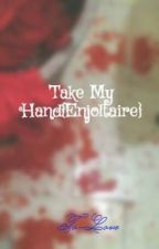 Take My Hand{Enjoltaire} by larryflavoredship