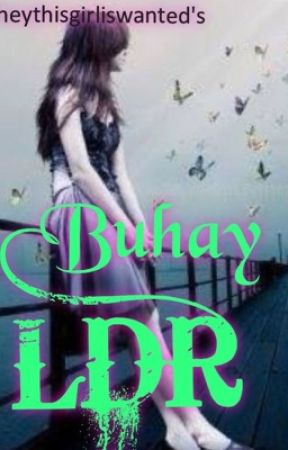 Buhay LDR (completed) by heythisgirliswanted