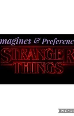 Stranger things imagines and preferences  by _story_writer007