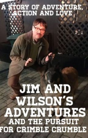 JIM AND WILSON'S ADVENTURES AND THE PURSUIT FOR CRIMBLE CRUMBLE by JisForJess