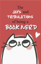 The Joys and Tribulations of Being a Book Nerd by Yaoiza_