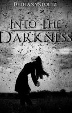 Into the Darkness by BethanyStoltz