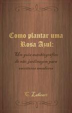 Como Plantar uma Rosa Azul by CoraLaheart