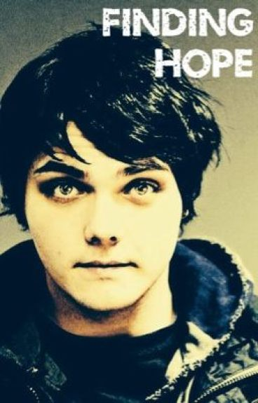 Finding Hope (A Gerard Way Fanfiction)