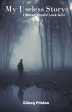 My Useless Story  (TAMAT) by GilangChoice