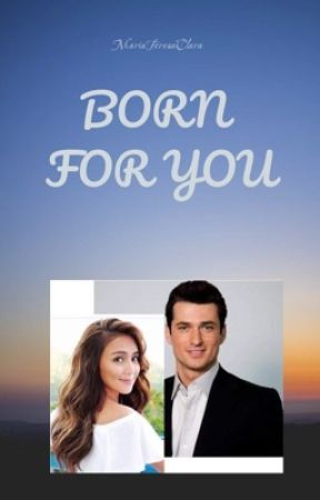 BORN FOR YOU by MariaTeresaClara