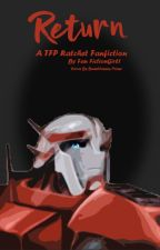 Return (A Ratchet TFP Fanfiction Story) by Fan_FictionGirl1