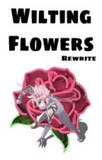 Wilting Flowers | REWRITE by Existential_CrisisTM