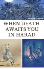 When Death Awaits You in Harad by TheSmellOfHome