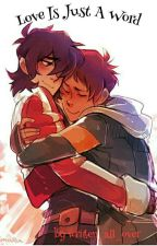 Love Is Just A Word(Klance) by written_all_over
