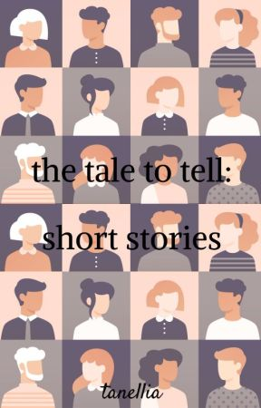 The Tale To Tell: Short Stories by tanellia
