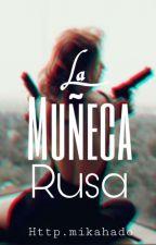 La Muñeca Rusa. by Mikahado