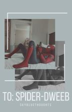 To: Spider-Dweeb (P. Parker x Reader) by skybluethoughts