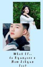 What If.. (Kyungsoo x Nam Jihyun fic)  by dodokyungsooo