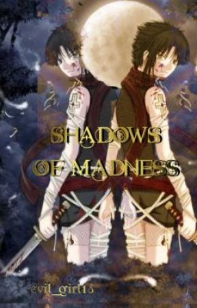 Shadows Of Madness (Slowly Being Edited) by evilgirl_18
