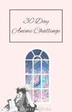 ✩ 30 Day Anime Challenge ✩ by NamelessTea