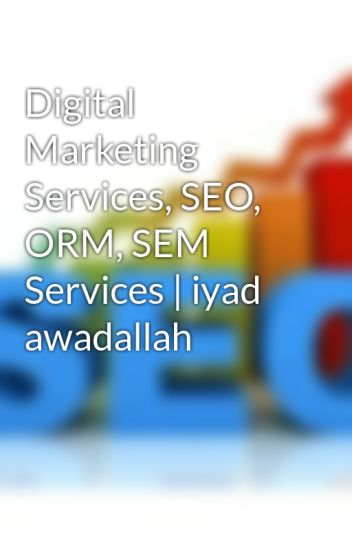 Digital Marketing Services, SEO, ORM, SEM Services   iyad