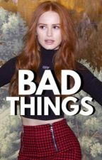 1| BAD THINGS [PRETTY LITTLE LIARS] by FiftyShadesofposey