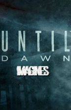 UNTIL DAWN → IMAGINES by w0rdsfail