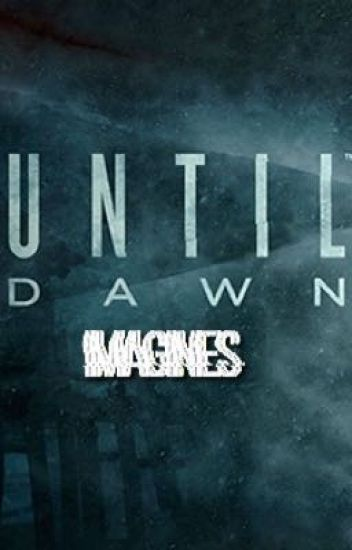 UNTIL DAWN → IMAGINES