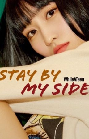 Stay By My Side | Momo ff by WhileATeen