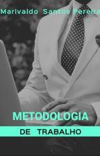 METODOLOGIA DE TRABALHO by Marivaldo_2019
