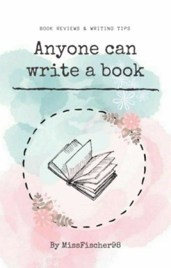 Anyone can write a book [Reviews] - Annalise - Wattpad