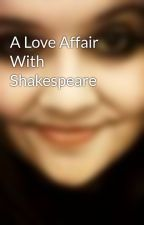 A Love Affair With Shakespeare by timeforteaandbooks_