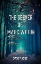 The Seeker Of Magic Within  by sassyasssy