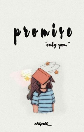PROMISE ; Only You✔ (COMPLETED) by chipsll_