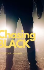 chasing BLACK by fateemah_adamu