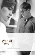 War Of Two ; BBH, OSH by nutellaChanyeollah