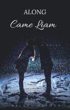 Along Came Liam by khaymon2000