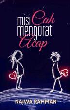 Misi Cah Mengorat Acap by NajwaRahman91